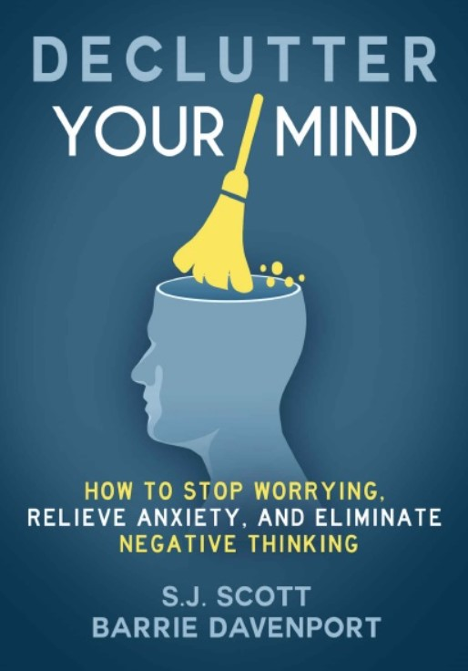 Download Declutter Your Mind: How to Stop Worrying, Relieve Anxiety, and Eliminate Negative Thinking PDF Free