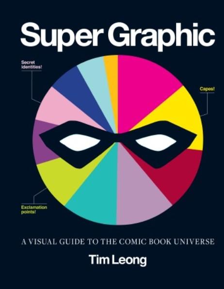 Download Super Graphic: A Visual Guide to the Comic Book Universe PDF Free
