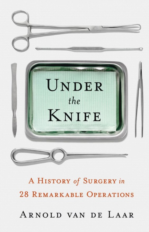 Download Under the Knife: A History of Surgery in 28 Remarkable Operations PDF Free