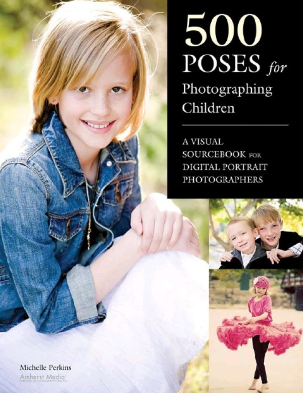Download 500 Poses for Photographing Children: A Visual Sourcebook for Digital Portrait Photographers PDF Free