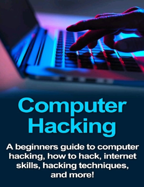 Download Computer Hacking: A beginners guide to computer hacking, how to hack, internet skills, hacking techniques, and more! PDF Free