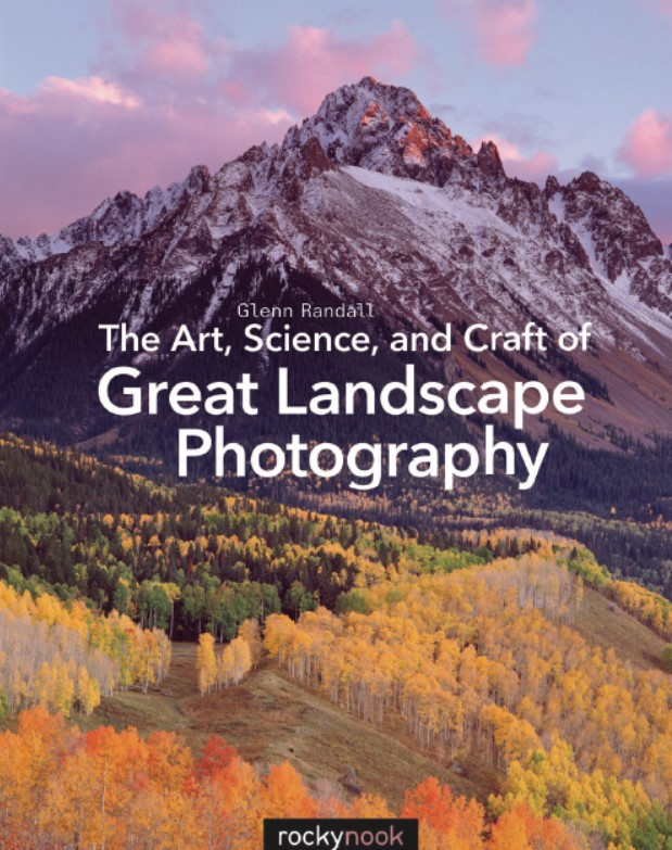 Download The Art, Science, and Craft of Great Landscape Photography 1st Edition PDF Free