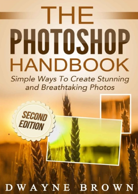 Download The Photoshop Handbook: Simple Ways to Create Visually Stunning and Breathtaking Photos PDF Free