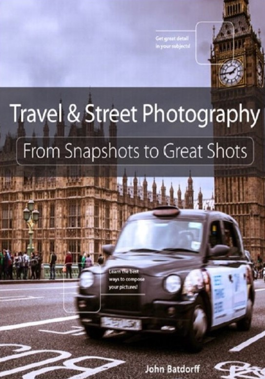 Download Travel and Street Photography: From Snapshots to Great Shots 1st Edition PDF Free