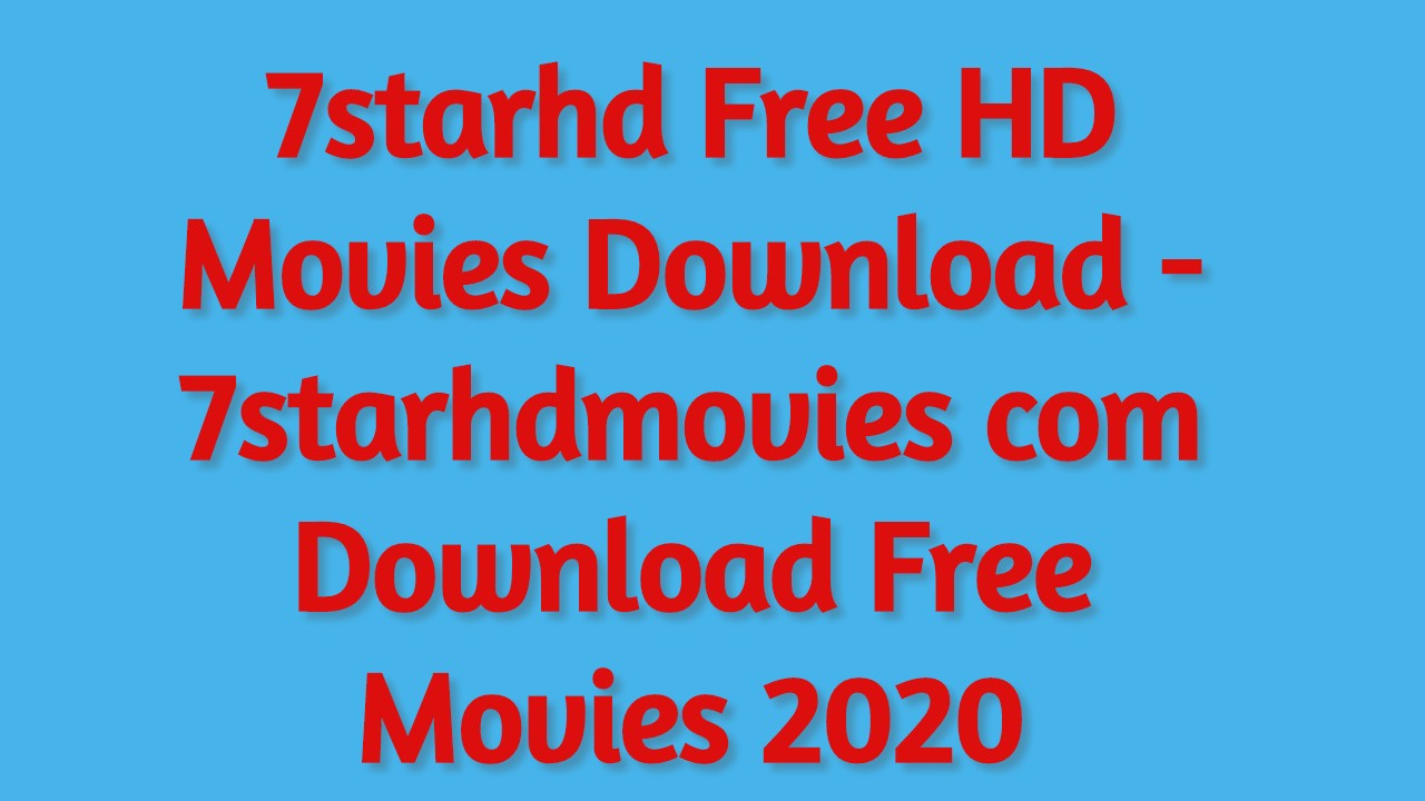 7starhd Free HD Movies Download - 7starhdmovies com Download Free Movies 2020