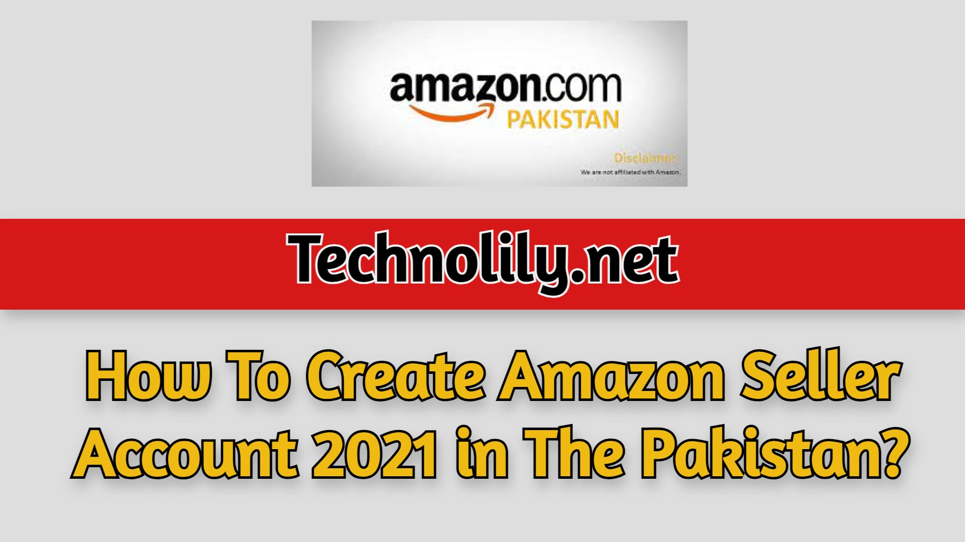 How To Create Amazon Seller Account 2021 in Pakistan?